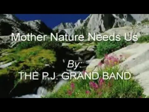 Mother Nature Needs Us!! w/lyrics (THE Original Video!!) by The PJ GRAND Band