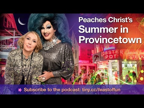 Podcast: Peaches Christ's Summer in Provincetown