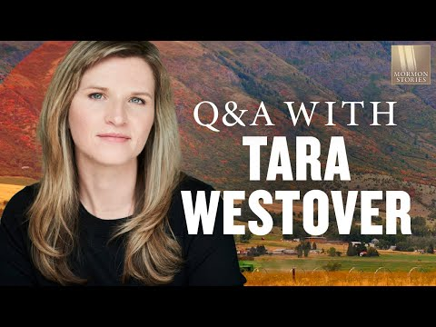 Mormon Stories #903: Q&A with Tara Westover - Author of