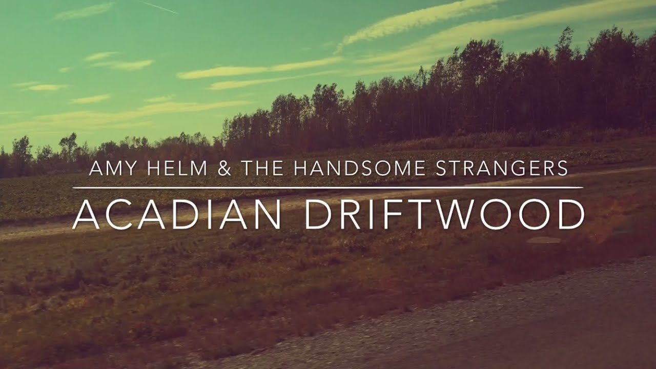 Amy helm the handsome strangers acadian driftwood youtube hexwebz Gallery