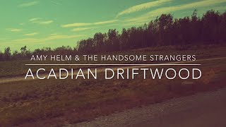 """Amy Helm & The Handsome Strangers :: """"Acadian Driftwood"""""""
