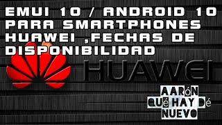 EMUI 10 /  ANDROID 10 PARA SMARTPHONES HUAWEI , FECHAS DE DISPONIBILIDAD.