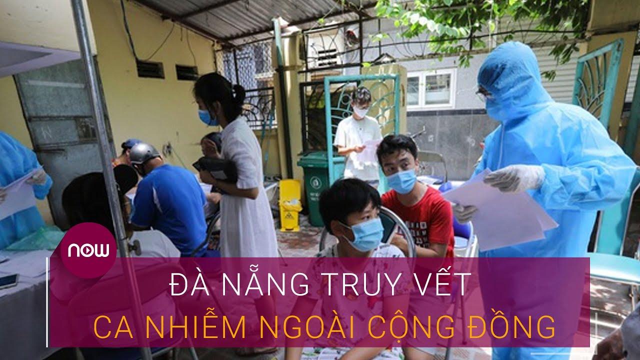Tin nóng Covid-19: Đà Nẵng truy vết các ca mắc Covid-19 ngoài cộng đồng | VTC Now