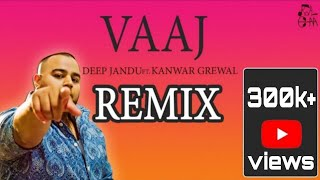 Vaaj(Remix)Deep Jandu Ft. Kanwar Grewal | Karan Aujla | Royal chana