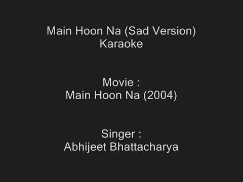 Main Hoon Na (Sad Version) - Karaoke - Abhijeet Bhattacharya - Main Hoon Na (2004)
