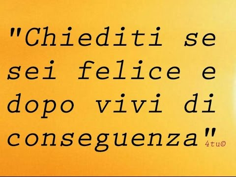 """Famoso Frasi sulla felicità - """".chiediti se sei felice e dopo vivi di  FC69"""
