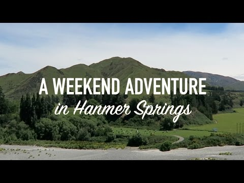 A Weekend Adventure in Hanmer Springs