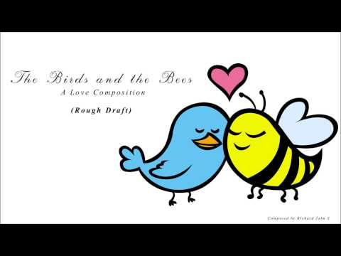 The Birds and the Bees - A Love Composition (Rough Draft)