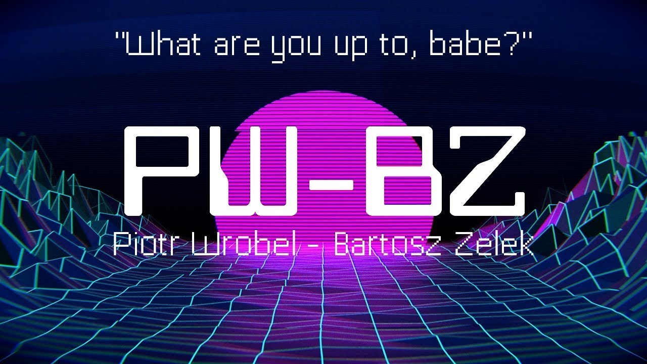PWBZ – What are you up to, babe?