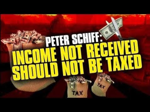PETER SCHIFF: INCOME NOT RECEIVED SHOULD NOT BE TAXED !!! TAXABLE NONTAXABLE INCOME AUGUST 2017