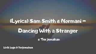 (Lyrics) Sam Smith & Normani - Dancing With a Stranger || Lirik Lagu &  Terjemahan