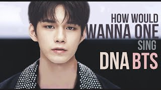 How Would WANNA ONE Sing DNA (BTS)
