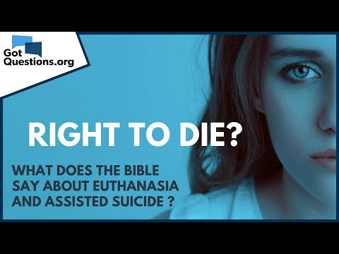 What does the Bible say about euthanasia / assisted suicide