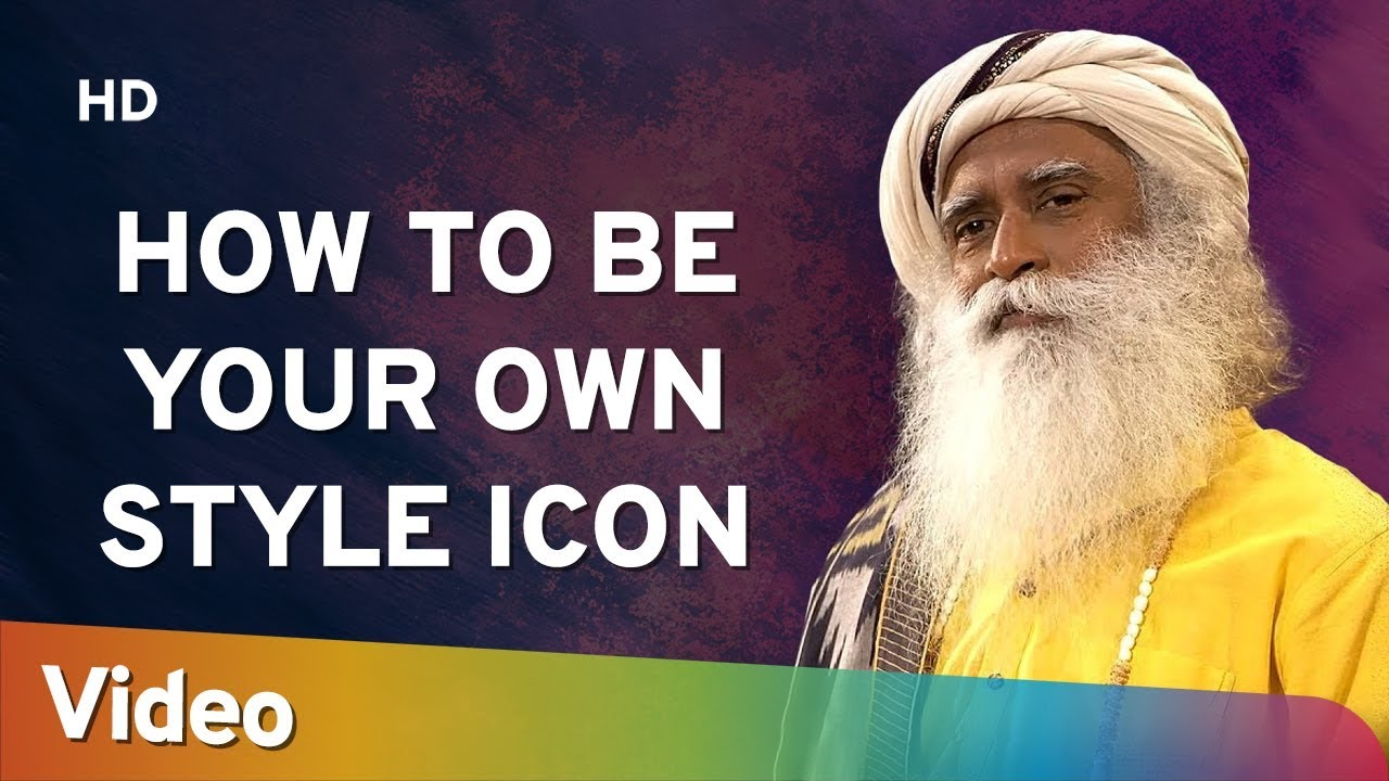 How to be Your Own Style Icon - Sadhguru - Spiritual Life
