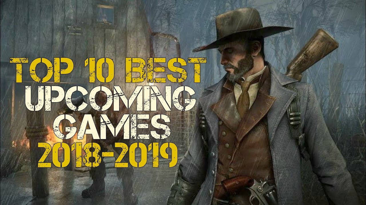 Top 10 Best Upcoming Games 2018 2019 New Games Pc Xbox