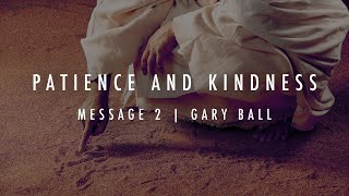 Patience and Kindness | Gary Ball