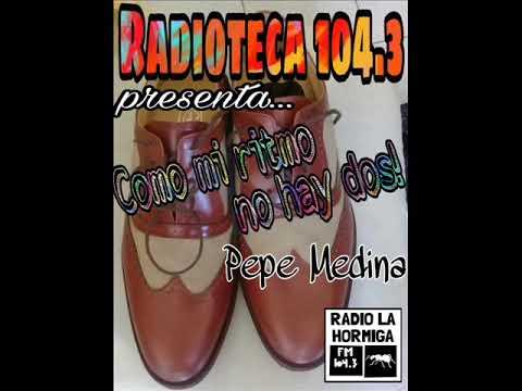 Como Mi Ritmo No Hay Dos - Columna De Pepe Medina En Radioteca -Mayo III