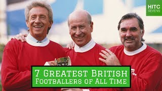 7 Greatest British Footballers of All Time