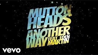 Muttonheads - Another Way ft. Eden Martin