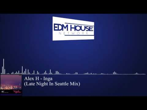 Alex H - Inga (Late Night In Seattle Mix) [Progressive House]