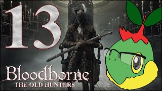 Secrets, Forgetfulness, and Mr. Meeseeks (Part 1) - Bloodborne The Old Hunters - Ep. 13