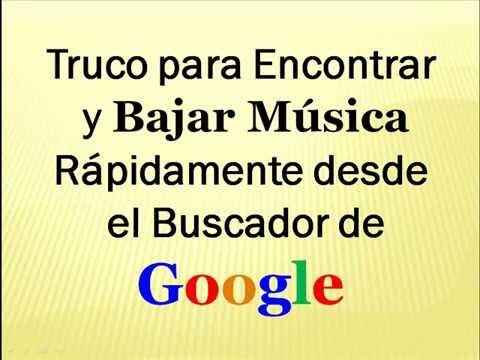 Truco GOOGLE para BAJAR MUSICA GRATIS