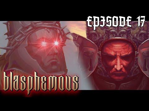 THE ULTIMATE BLASPHEMER! - Blasphemous   Episode 17  