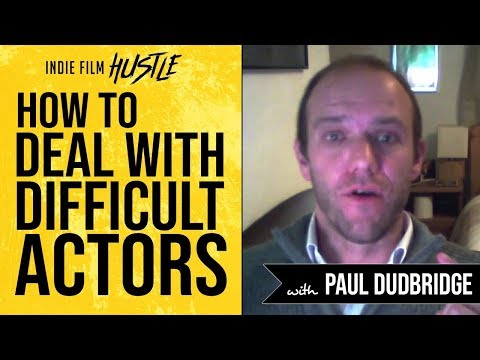 How to Deal with Difficult Actors with Paul Dudbridge   Indie Film Hustle