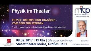 PHYSIK IM THEATER: Triumph und Tragödie – Vom Sein zum Werden (08.02.2017)