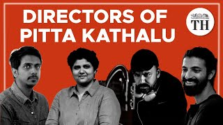 Pitta Kathalu on Netflix: in conversations with directors