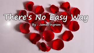 There's No Easy Wąy - James Ingram (Lyrics)