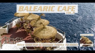 Balearic Café Vol. 2 (Ibiza Chill Out & Lounge Tracks Del Mar to Relax) continuous Mix (Full HD)