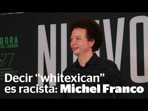 Decir 'whitexican' también es racista: Michel Franco | Reporte Indigo