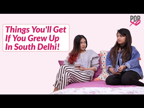 Things You'll Get If You Grew Up In South Delhi! - POPxo