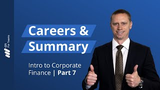 Corporate Finance Careers and Summary - Introduction to Corporate Finance Part 7 of 7