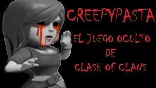 CREEPYPASTA -  EL JUEGO OCULTO DE CLASH OF CLANS (ORIGINAL)