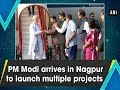 PM Modi arrives in Nagpur to launch multiple projects