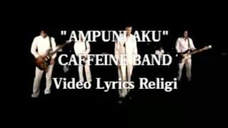 Caffeine Band Ampuni Aku