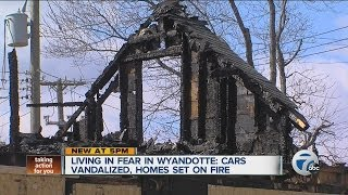Living in fear in Wyandotte: cars vandalized, homes set on fire