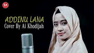 Download lagu ADDINU LANA Cover By AI KHODIJAH MP3