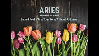 ARIES: First Half of March - Sing Your Song Without Judgment x