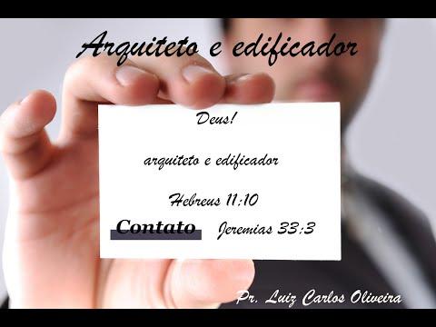 Deus! Arquiteto e edificador. - Pr. Luiz C. Oliveira