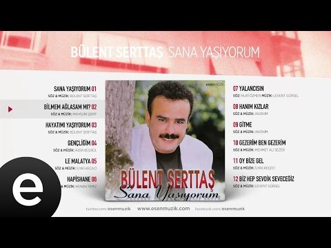 Bilmem Ağlasam mı? (Bülent Serttaş) Official Audio #bilmemağlasammı #bülentserttaş - Esen Müzik