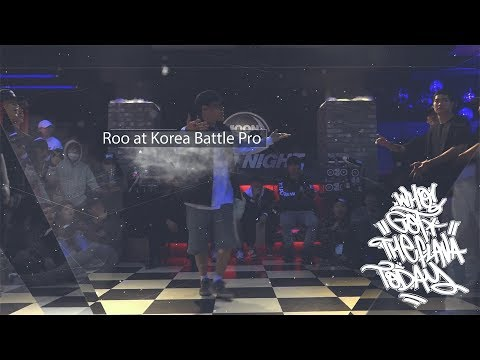 Who Got The Flava Today? Roo At Korea Battle Pro 2019