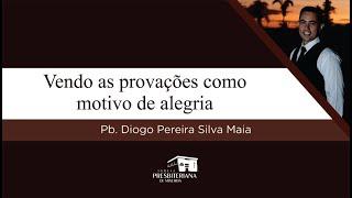 Vendo as provações como motivo de alegria | Pb. Diogo Pereira Silva Maia (Tiago 1.2-4)