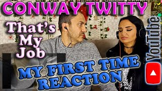 First Time Reaction to Conway Twitty - That's my Job