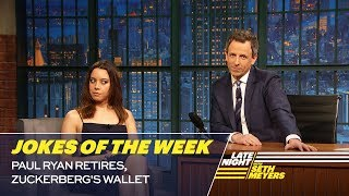 Seth's Favorite Jokes of the Week: Paul Ryan Retires, Zuckerberg's Wallet