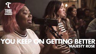 You Keep On Getting Better (feat. Majesty Rose) - Maverick City Music   TRIBL Music