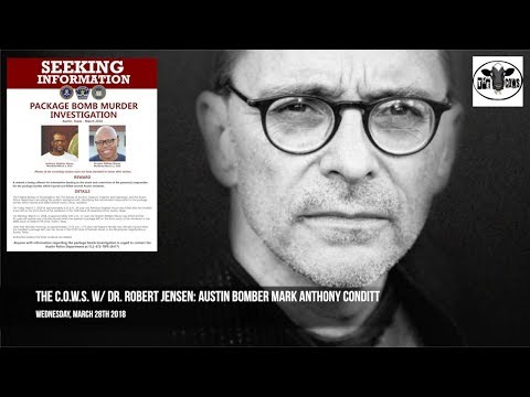 The C.O.W.S w/ Dr. Robert Jensen: Austin Bomber Mark Anthony Conditt