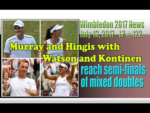 Murray and Hingis with Watson and Kontinen reach semi finals of mixed doubles - LP 122